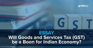writing will goods and services tax gst be a boon for n  essay writing will goods and services tax gst be a boon for n economy