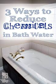 three ways to reduce chemicals in bath water
