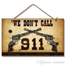 wood sign wall plaque we don t call 911 warning sign 9 5 5 6 do not call 911 decoration house decoration in home from meijiafei 19 09 dhgate