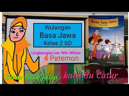 Diposting oleh hyahsaa di 19.25 13 komentar: Wulangan 1 Basa Jawa Kelas 2 Sd Pelajaran 1 Bahasa Jawa Kelas 2 Sd Lingkungan Lan Wit Witan Youtube