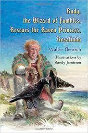 Rudy, the Wizard of Fumbles, Rescues the Raven Princess, Rosalinda:  Benesch, Walter, Jamieson, Sandy: 9781631356803: Amazon.com: Books