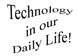technology is becoming essential part of our life latest  technology in our daily life