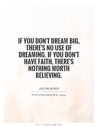 Quote About Dreaming Big Best Of If You Don't Dream Big There's No Use Of Dreaming If You Don't