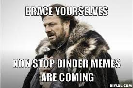 DIYLOL - Brace Yourselves Non stop binder memes are coming via Relatably.com
