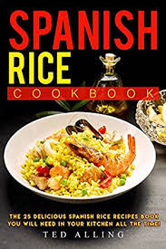 spanish rice cookbook the 25 delicious spanish rice recipes book