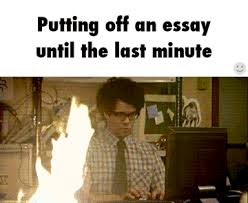 putting off an essay until the last minute ifunny lol putting off an essay until the last minute ifunny