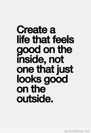 Quote Inside A Quote Create A Life That Feels Good On The Inside Quote