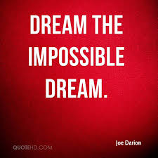 Quotes About Impossible Dreams Best of Joe Darion Quotes QuoteHD
