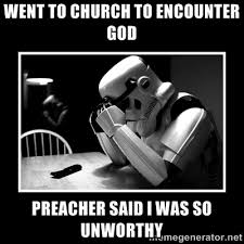 Went to Church to encounter God Preacher said I was so unworthy ... via Relatably.com