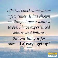 Unknown Quotes About Life Amazing Inspirational Life Quotes Life Has Knocked Me Down A Few Times I