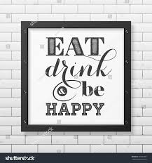 eat drink and be happy quote typographical background in realistic square black frame on on eat drink be happy wall art with eat drink be happy quote typographical stock vector 329725859