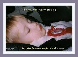 Sleeping Baby Quotes Classy The Only Thing Worth Stealing Is A Kiss From A Sleeping Child
