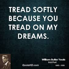 Tread On My Dreams Quote