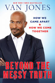 Beyond the Messy Truth: How We Came Apart, How We Come Together ...