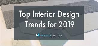 top interior design trends for 2019 method architecture houston interior design