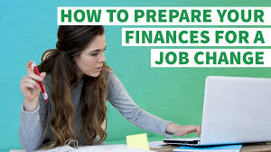 how to prepare your finances for a job change gobankingrates
