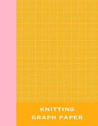 Knitting Graph Paper Cute 8 X 11 Notebook With 120 Pages Of 4 5 Rectangular Graph Paper For Designing Knitting Patterns