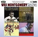 Three Classic Albums Plus: The Wes Montogomery Trio/Montgomeryland/The Incredible Jazz
