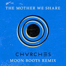 <b>CHVRCHES - The</b> Mother We Share (Moon Boots Remix) by Moon ...