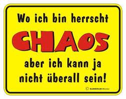 Schild Wo Ich Bin Herrscht Chaos Aus Sprüche Schilder