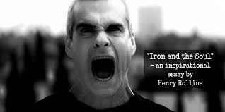 iron and the soul an inspirational essay by henry rollins iron and the soul an inspirational essay by henry rollins ldquo