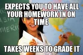 Funny Memes - Unhelpful Highschool teacher takes weeks to grade ... via Relatably.com