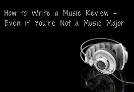 how to write a music review even if you re not a music major x  content how to write a music review even if you re not a music major x