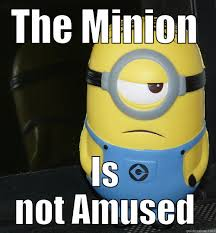 Minion Unhappy - quickmeme via Relatably.com