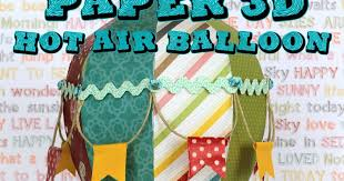 I Love Doing All Things Crafty 3d Hot Air Balloon Treat Box File Svg Studio Freebie File