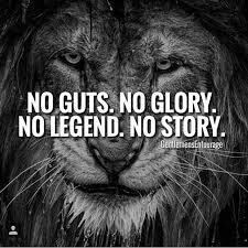 Legend Quotes Gorgeous INSPIRATIONAL QUOTES NO GUTS NO GLORY NO LEGEND NO STRORY