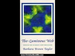 christian book review the luminous web essays on science and christian book review the luminous web essays on science and religion by barbara brown taylor
