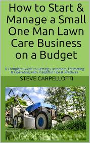 Budget Lawn Care How To Start Manage A Small One Man Lawn Care Business On