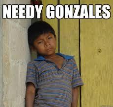 needy Gonzales - What do you call a poor mexican - quickmeme via Relatably.com