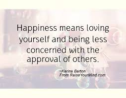 Loving Myself Quotes Custom Happiness Means Loving Yourself And Being Less Concerned With The