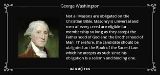 Christian Brotherhood Quotes Best of George Washington Quote Not All Masons Are Obligated On The