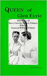 Buy Queen of Glen Eyrie: Story of Mary Lincoln Mellen Palmer, Wife of  General William Palmer, Founder of Colorado Springs, Colorado Book Online  at Low Prices in India   Queen of Glen