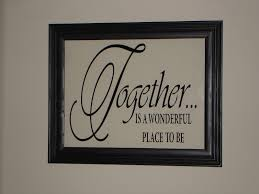 together is a wonderful place to be picture frame