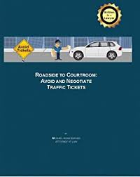 Roadside to Courtroom: Avoid and Negotiate Traffic Tickets - Kindle edition  by Burger, Attorney Michael, Burger, Anne, Santiago, Fernando, Parsons,  Donna. Professional & Technical Kindle eBooks @ Amazon.com.