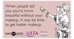 break up with your makeup ulta beauty beautiful friends funny ecard break up with your makeup ecard