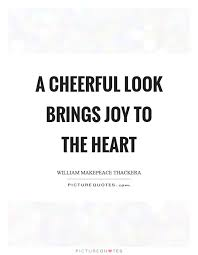 A Cheerful Look Brings Joy To The Heart Picture Quotes Awesome Cheerful Quotes