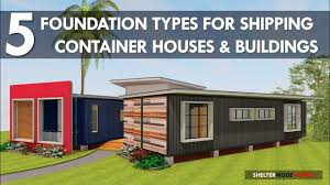 Top 5 Foundation Types Used in Shipping Container Homes and Buildings | BY  SHELTERMODE HOMES