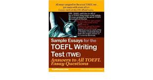 sample essays for the toefl® writing test twe® answers to all  sample essays for the toefl® writing test twe® answers to all toefl essay questions toeflessays com com books