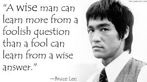 """A wise man can learn more from a foolish question than a fool can learn from a wise answer."" - EmilysQuotes.Com-wisdom-amazing-great-learning-intelligence-Bruce-Lee"