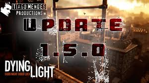 Dying Light 1 5 0 Patch Download How To Install Dying Light Update V1 5 0 And Whats New Plus The Download Link