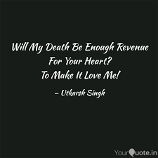Death Quote Beauteous Will My Death Be Enough R Quotes Writings By Utkarsh Singh