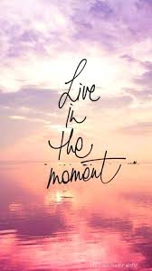 Live In The Present Quotes Custom Live In The Moment Quotes Live In The Moment Live Your Present