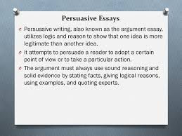 the persuasive essay guidelines planning effectiveness ppt  persuasive essays o persuasive writing also known as the argument essay utilizes logic and