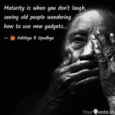 Old People Quotes Magnificent Maturity Is When You Don' Quotes Writings By Adithya R