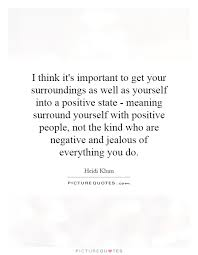 Positive People Quotes Simple I Think It's Important To Get Your Surroundings As Well As