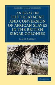 an essay on the treatment and conversion of african slaves in the  an essay on the treatment and conversion of african slaves in the british sugar colonies